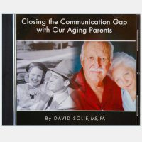 CD: Closing the Communication Gap with our Aging Parents by David Solie